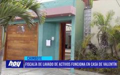 Chimbote: Fiscalía de lavado de activos funciona en casa de valentín