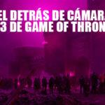 Game Of Thrones: Así fue la producción de la épica batalla contra el Señor de la Noche