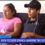 Chiclayo: Joven pescador denuncia abandono tras sufrir accidente