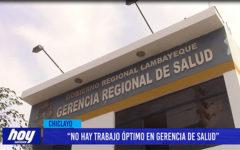Chiclayo: No hay trabajo óptimo en Gerencia de Salud