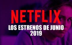Netflix ya tiene la parrilla de estreno para este junio 2019