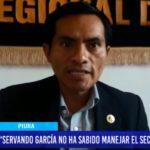 Piura: Servando García no ha sabido manejar el sector educación