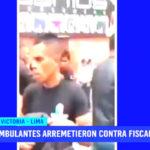 Lima: ambulantes informales golpearon a fiscalizadores en La Victoria