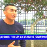 """Jhon Guerrero: """"tenemos que mejorar en esta provincial"""""""