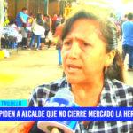 Comerciantes piden a alcalde que no cierre mercado La Hermelinda