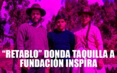 """""""Retablo"""" piensa donar dinero de taquilla a la fundación Inspira"""