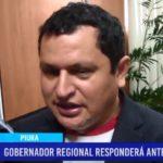 Piura: Gobernador regional responderá ante la fiscalía