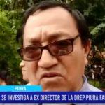 Piura: Investigan al ex Director de la Dirección Regional de Educación