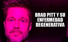 Brad Pitt se enfrenta a una enfermedad degenerativa