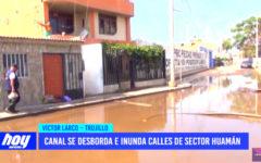 Canal se desborda e inunda calles de Huamán en Víctor Larco