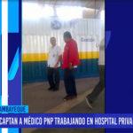 Chiclayo: Captan a medico PNP trabajando en hospital privado en Chiclayo