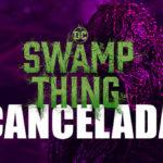 DC: Cancelan Swamp Thing a días de su estreno