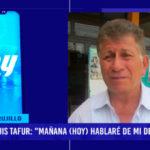 """Luis Tafur: """"Mañana (hoy) hablaré de mi designación"""""""
