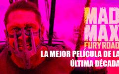 Mad Max: Fury Road la mejor película de la última década