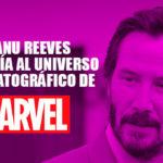 Keanu Reeves ingresaría a Marvel
