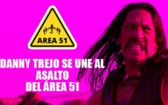 Danny Trejo se une al asalto del Área 51