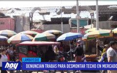 Chiclayo: Denuncian trabas para desmontar techo en mercado