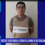 Chiclayo: Docente exigía dinero a señorita a cambio de no divulgar fotos íntimas