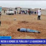 Chiclayo: Matan a hombre de puñalada y lo abandonan en un descampado
