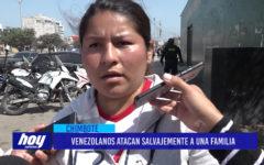 Chimbote: Venezolanos atacan salvajemente a una familia