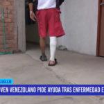 Joven venezolano pide ayuda tras enfermedad en el pie