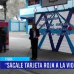 """Piura: """"Sácale tarjeta roja a la violencia"""""""