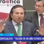 """Especialista: """"Toledo en un año estaría en el Perú"""""""