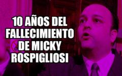 10 años desde el fallecimiento de Micky Rospigliosi