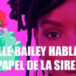 Halle Bailey habla sobre las críticas malas hacia su elección como Ariel