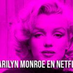 Marilyn Monroe será llevara al cine gracias a Netflix