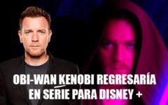 Obi-Wan Kenobi regresaría en serie para Disney +