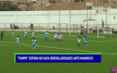 """Pompo"" espera no haya irregularidades ante Mannucci"