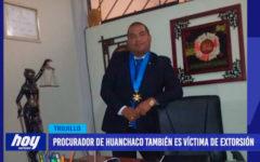 Procurador de Huanchaco también es víctima de estorsión