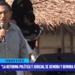 """Iquitos: """"La reforma política y judicial se demora y demora en el Congreso"""