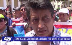 Chiclayo: Comerciantes denuncian a alcalde por abuso de autoridad