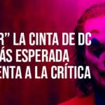 """""""JOKER"""", La crítica está emocionada con este filme"""