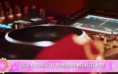 Mega fiesta por la primavera: Llega a Trujillo el Primavera Megafest 2019