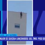 Tijuana: mujer se suicida lazándose del séptimo piso de edificio