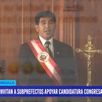 Invitan a subprefectos apoyar candidatura congresal de Fernando Armas