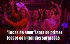 """""""Locos de amor 3"""" lanza su primer teaser con grandes sorpresas"""