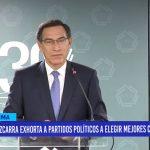 Lima: Vizcarra exhorta a partidos políticos a elegir mejores candidatos