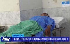 Atacan a pescador y lo dejan grave en el hospital Regional de Trujillo